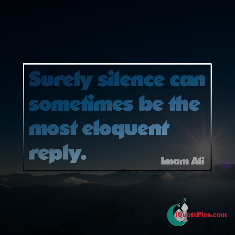 Imam Ali's quote about remaining silent as being eloquent.