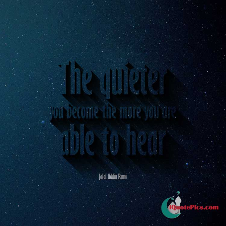 The quieter you are the more you are able to hear by Rumi. Picture quote download.