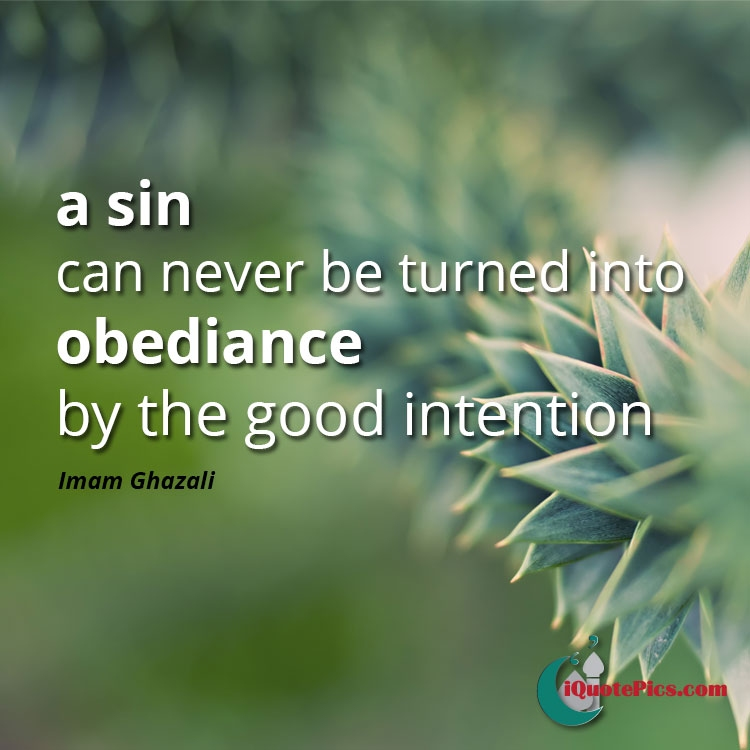 Correct from the start imam ghazali picture with quote of a sin can never be turned into obediance by the good intention altavistaventures Images