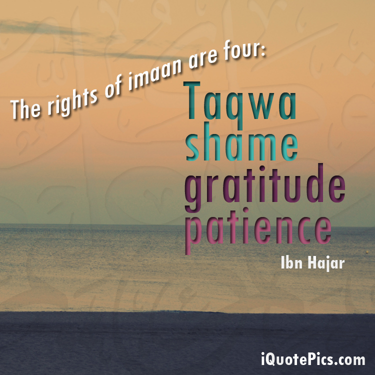 Picture with quote of The rights of imaan are four, God-consciousness (Taqwa), shame, gratitude and patience.