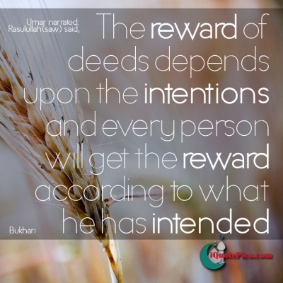 Picture with quote of The reward of deeds depends upon the intentions and every person will get the reward according to what he has intended.