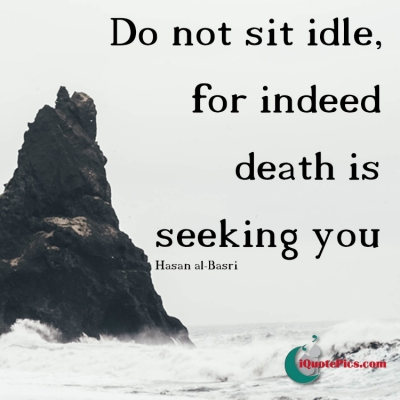 Picture with quote of Do not sit idle, for indeed death is seeking you.