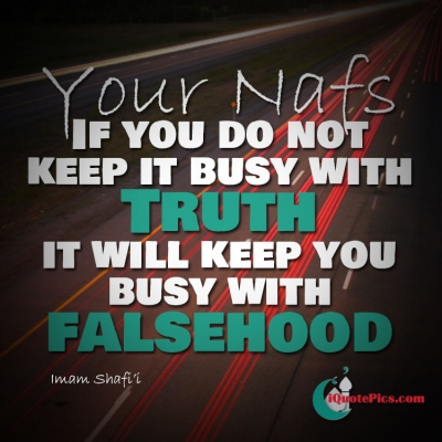 Picture with quote of Your nafs, if you don't keep it busy with the truth it will keep you busy with falsehood.