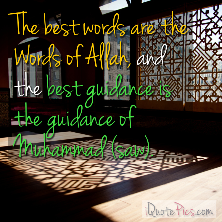 Picture with quote of The best words are the Words of Allah, and the best guidance is the guidance of Muhammad (SAW).
