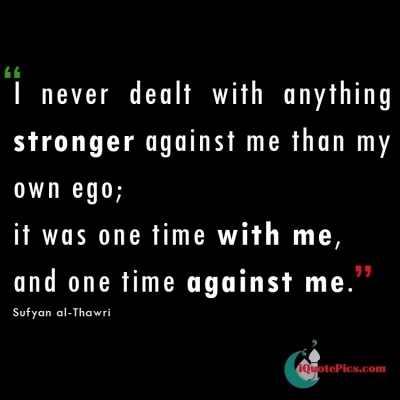 Picture with quote of I  never  dealt  with  anything stronger against me than my own ego; it was one time with me, and one time against me.