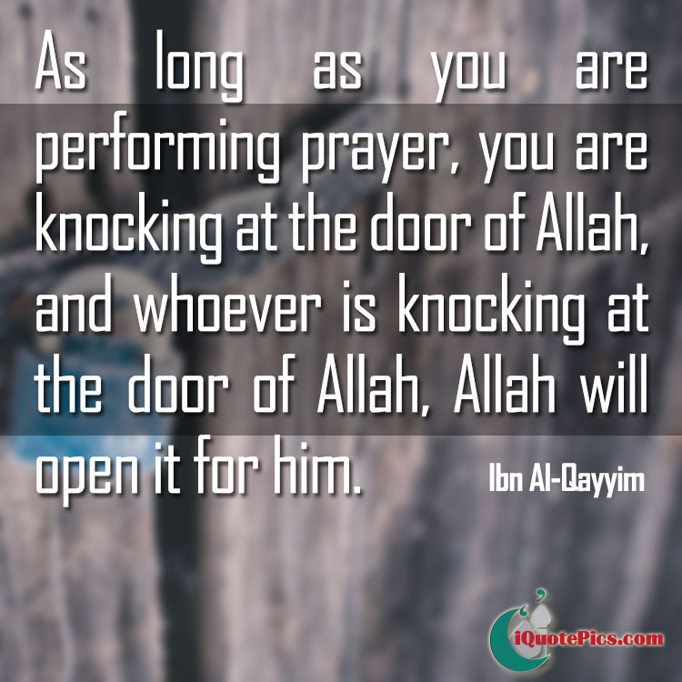 Picture with quote of As long as you are performing prayer, you are knocking at the door of Allah, and whoever is knocking at the door of Allah, Allah will open it for him.