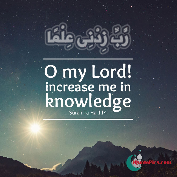 O my Lord! increase me in knowledge.