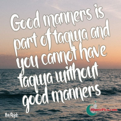 Picture with quote of Good manners is part of taqwa and you cannot have taqwa without good manners.