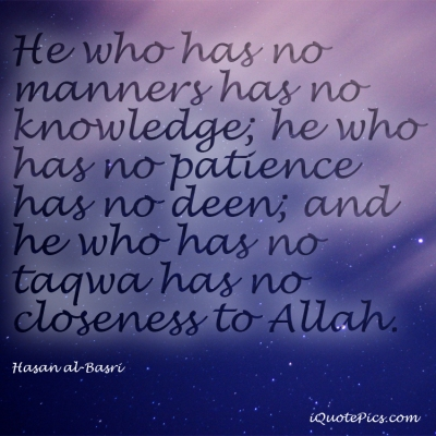 Picture with quote of He who has no manners has no knowledge; he who has no patience has no deen; and he who has no taqwa has no closeness to Allah.