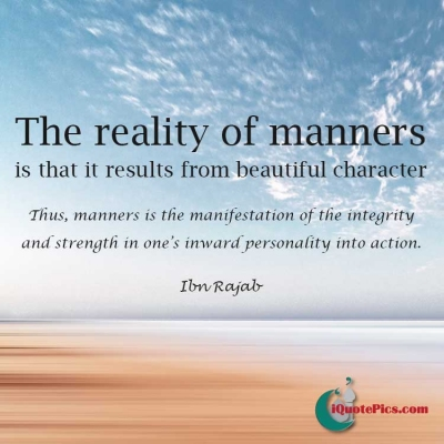 Picture with quote of The reality of manners is that it results from beautiful character. Thus, manners is the manifestation of the integrity and strength in one's inward personality into action.