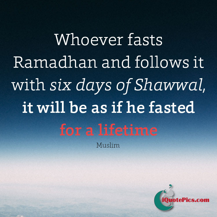 Picture with quote of Whoever fasts Ramadhan and follows it with six days of Shawwal, it will be as if he fasted for a lifetime.