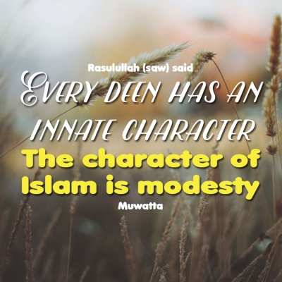 Picture with quote of The Messenger of Allah, may Allah bless him and grant him peace, said, Every deen has an innate character. The character of Islam is modesty. Related by Zayd ibn Talha ibn Rukana.