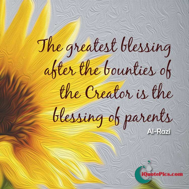 Picture with quote of The greatest blessing after the bounties of the Creator is the blessing of parents.