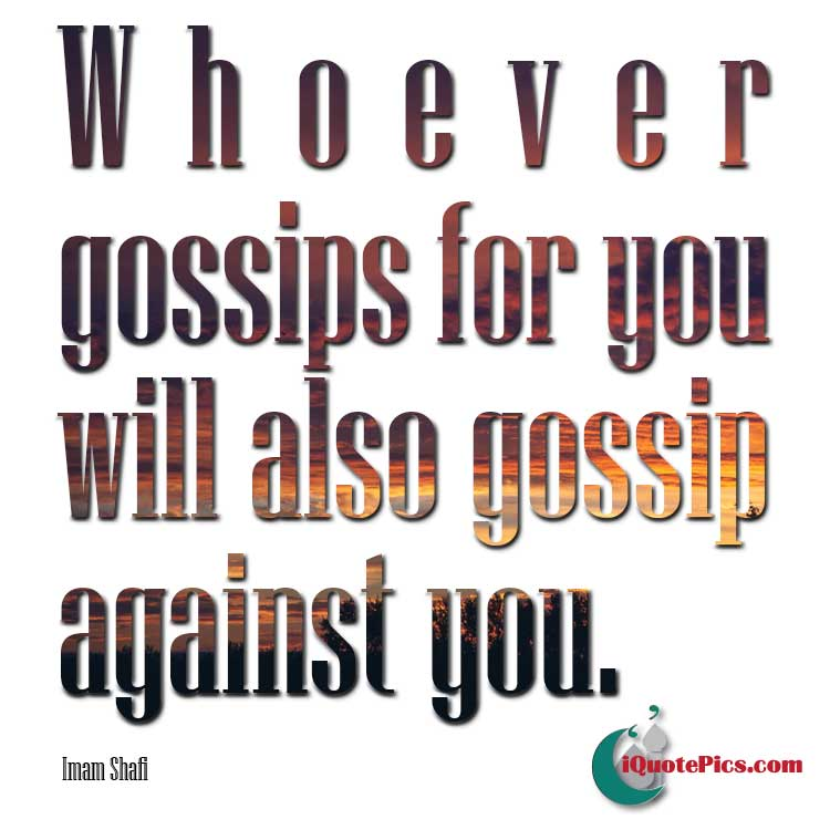 Picture with quote of Whoever gossips for you will also gossip against you.