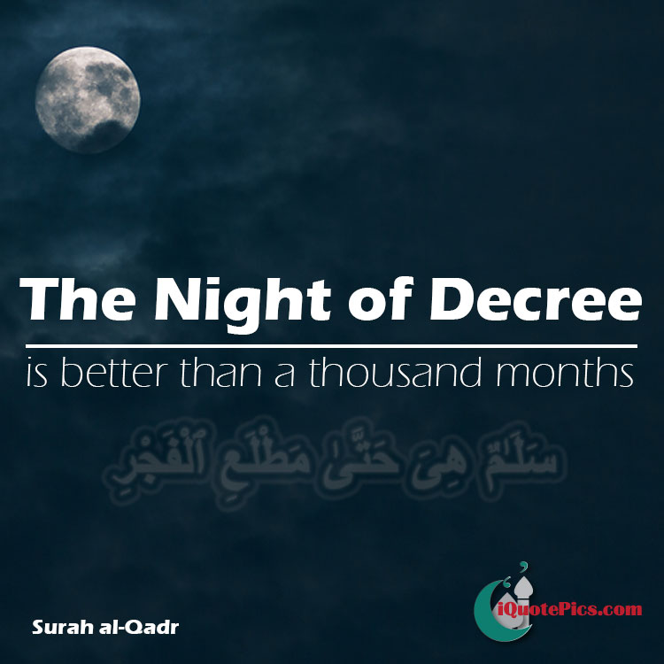 Picture with quote of The Night of Decree is better than a thousand months. The angels and the Spirit descend therein by permission of their Lord for every matter. Peace it is until the emergence of dawn.