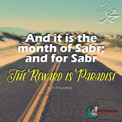 Picture with quote of And it is the month of sabr; and for sabr, the reward is paradise.