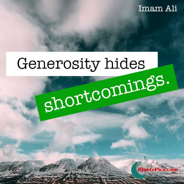 Picture with quote of Generosity hides shortcomings.