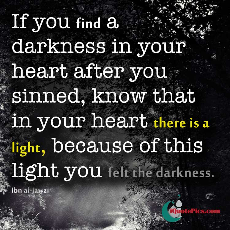 Picture with quote of If you find a darkness in your heart after you sinned, know that in your heart there is a light, because of this light you felt the darkness.