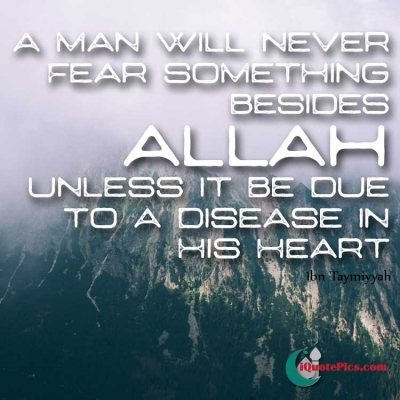 Picture with quote of A man will never fear something besides Allah unless it be due to a disease in his heart.