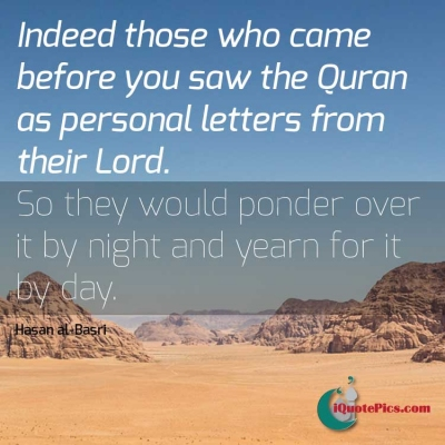 Picture with quote of Indeed those who came before you saw the Quran as personal letters from their Lord. So they would ponder over it by night and yearn for it by day.
