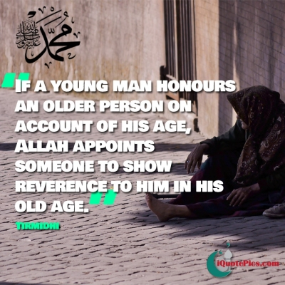 Picture with quote of If a young man honours an older person on account of his age, Allah appoints someone to show reverence to him in his old age.
